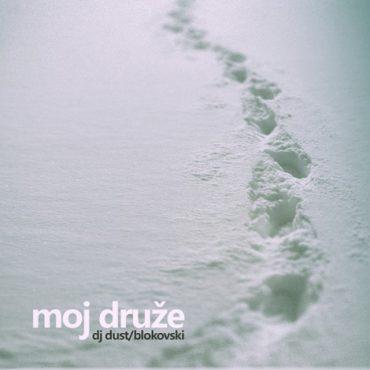 DJ Dust i Blokovski - Moj druže
